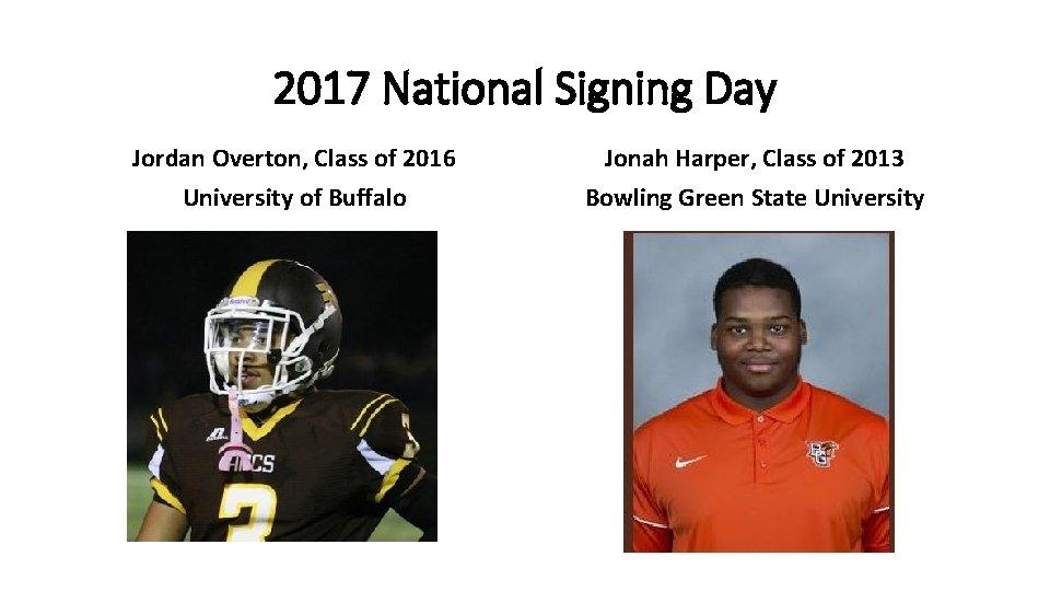 2017 National Signing Day Jordan Overton, Class of 2016 University of Buffalo Jonah Harper,