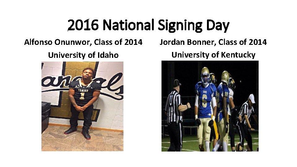 2016 National Signing Day Alfonso Onunwor, Class of 2014 University of Idaho Jordan Bonner,