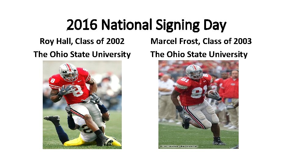 2016 National Signing Day Roy Hall, Class of 2002 The Ohio State University Marcel