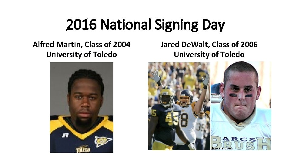 2016 National Signing Day Alfred Martin, Class of 2004 University of Toledo Jared De.