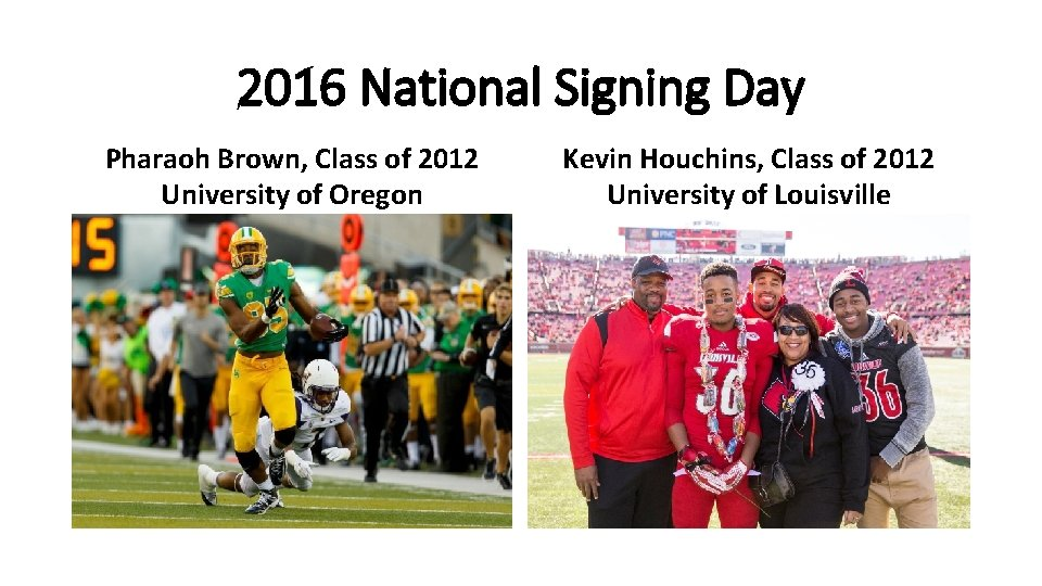 2016 National Signing Day Pharaoh Brown, Class of 2012 University of Oregon Kevin Houchins,