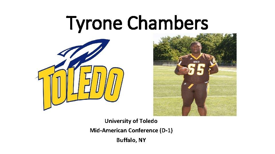 Tyrone Chambers University of Toledo Mid-American Conference (D-1) Buffalo, NY