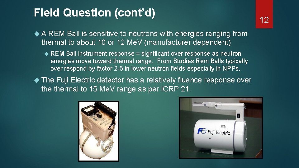 Field Question (cont'd) A REM Ball is sensitive to neutrons with energies ranging from