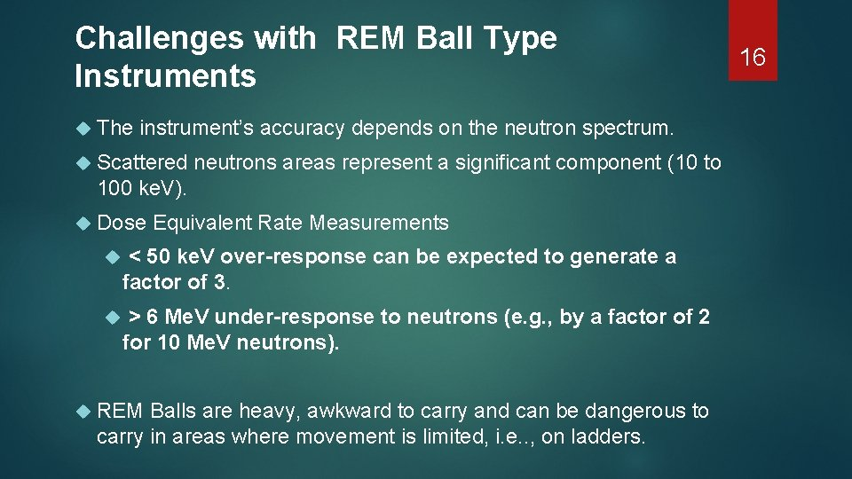 Challenges with REM Ball Type Instruments The instrument's accuracy depends on the neutron spectrum.