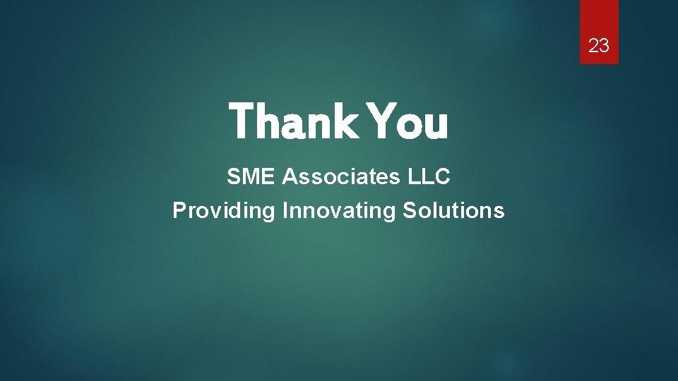 23 Thank You SME Associates LLC Providing Innovating Solutions