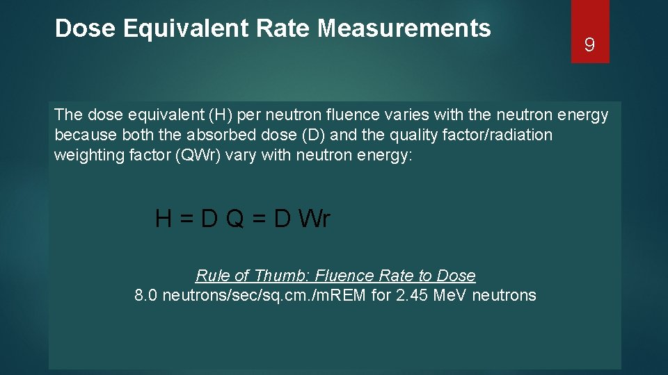 Dose Equivalent Rate Measurements 9 The dose equivalent (H) per neutron fluence varies with