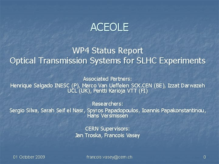 ACEOLE WP 4 Status Report Optical Transmission Systems for SLHC Experiments Associated Partners: Henrique