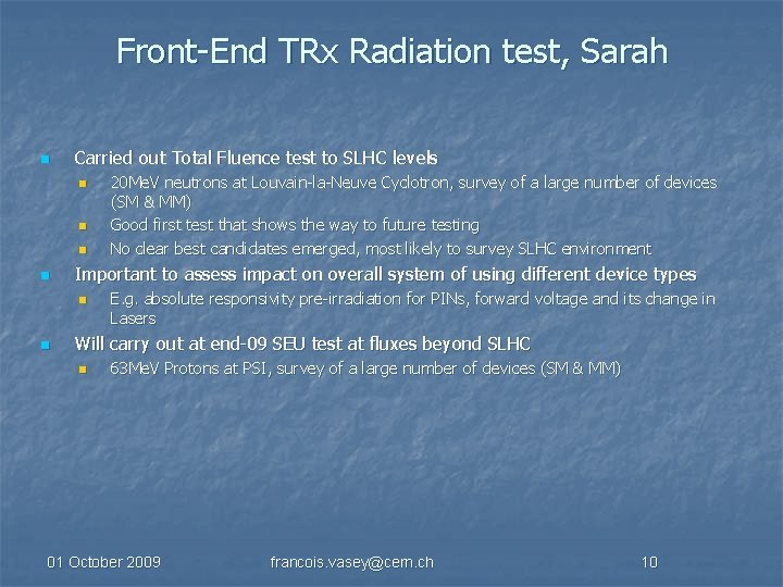 Front-End TRx Radiation test, Sarah n Carried out Total Fluence test to SLHC levels