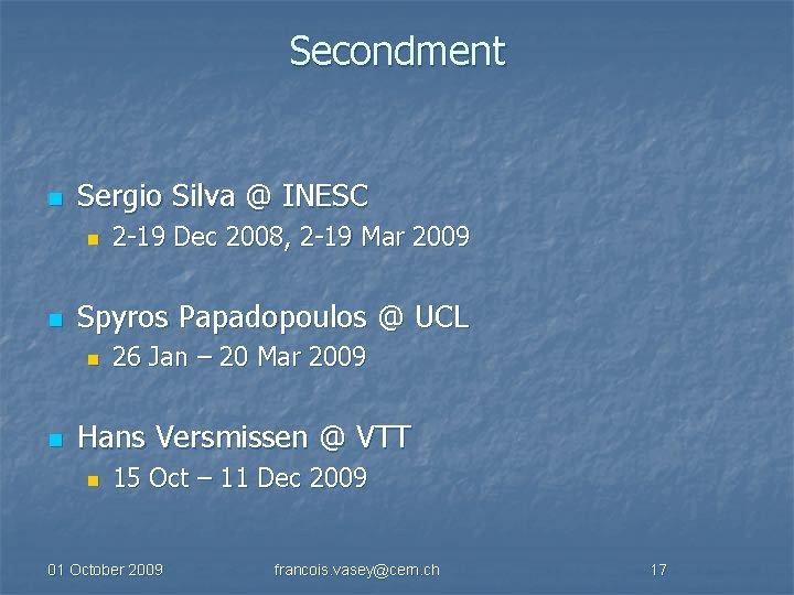 Secondment n Sergio Silva @ INESC n n Spyros Papadopoulos @ UCL n n