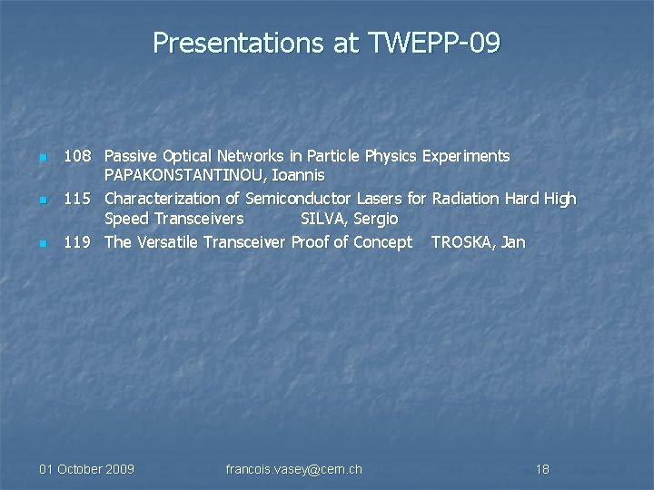Presentations at TWEPP-09 n n n 108 Passive Optical Networks in Particle Physics Experiments