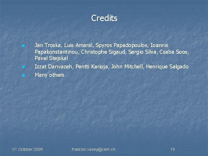 Credits n Jan Troska, Luis Amaral, Spyros Papadopoulos, Ioannis Papakonstantinou, Christophe Sigaud, Sergio Silva,