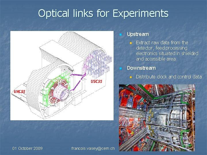 Optical links for Experiments n Upstream n n Downstream n 01 October 2009 francois.