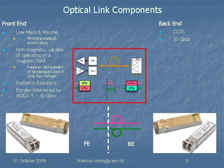 Optical Link Components Front End n n Low Mass & Volume n COTS Minimize