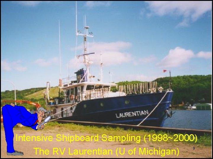Intensive Shipboard Sampling (1998~2000) 9 The RV Laurentian (U of Michigan)