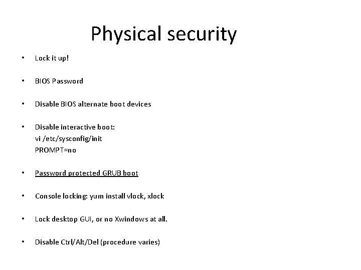 Physical security • Lock it up! • BIOS Password • Disable BIOS alternate boot