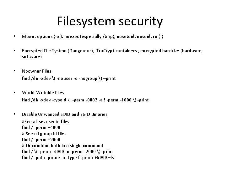 Filesystem security • Mount options (-o ): noexec (especially /tmp), nosetuid, nosuid, ro (!)
