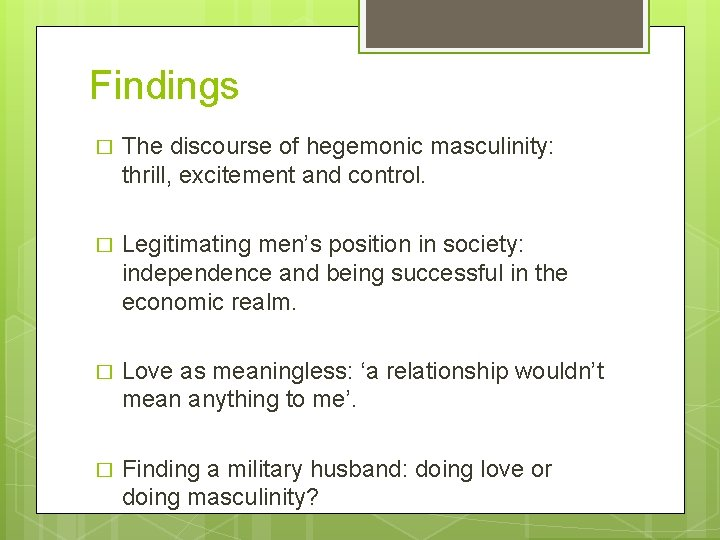 Findings � The discourse of hegemonic masculinity: thrill, excitement and control. � Legitimating men's