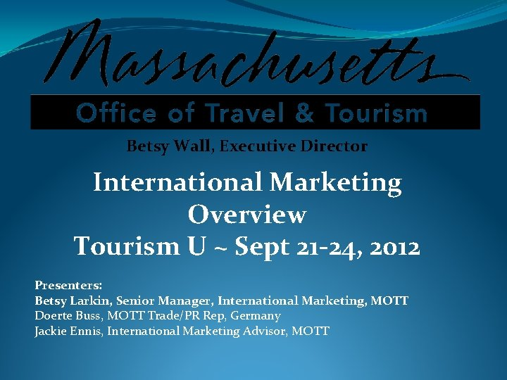 Betsy Wall, Executive Director International Marketing Overview Tourism U ~ Sept 21 -24, 2012