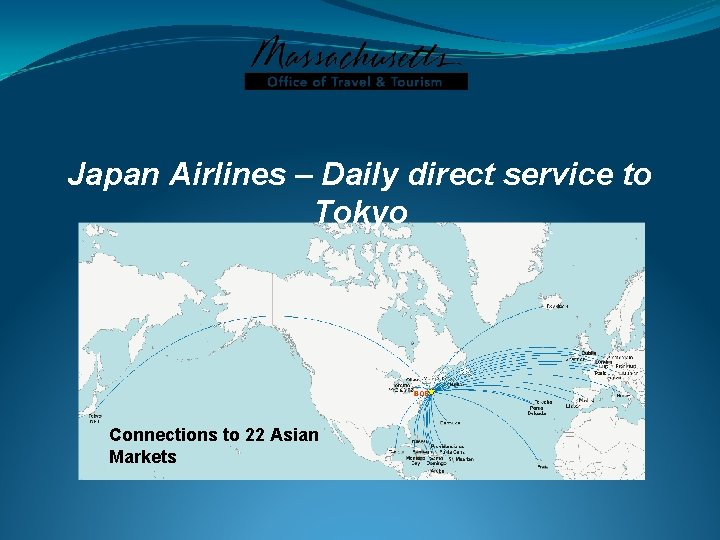 Japan Airlines – Daily direct service to Tokyo Connections to 22 Asian Markets