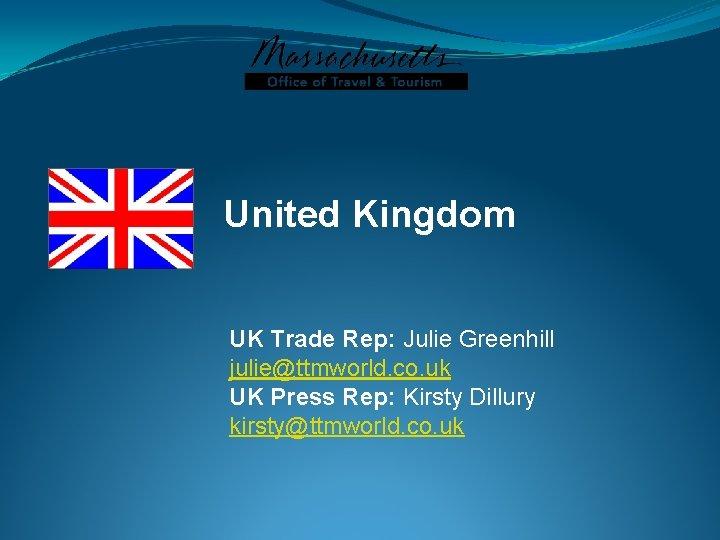 United Kingdom UK Trade Rep: Julie Greenhill julie@ttmworld. co. uk UK Press Rep: Kirsty