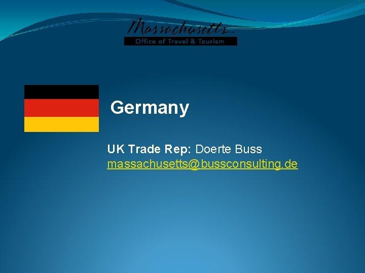 Germany UK Trade Rep: Doerte Buss massachusetts@bussconsulting. de