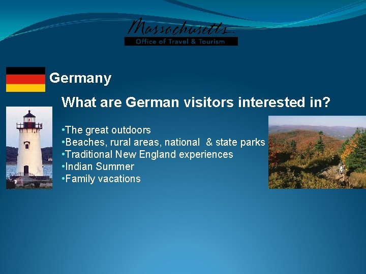 Germany What are German visitors interested in? • The great outdoors • Beaches, rural