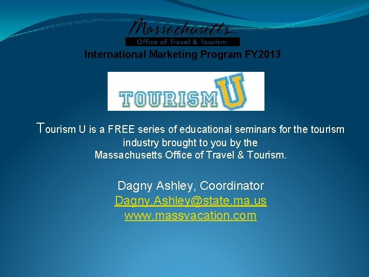 International Marketing Program FY 2013 Tourism U is a FREE series of educational seminars