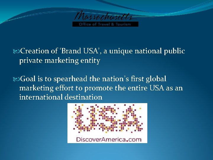 Creation of 'Brand USA', a unique national public private marketing entity Goal is