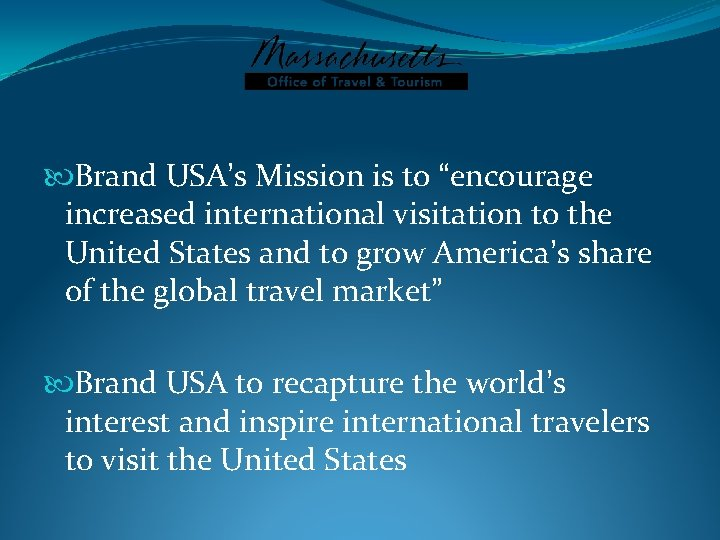"""Brand USA's Mission is to """"encourage increased international visitation to the United States"""