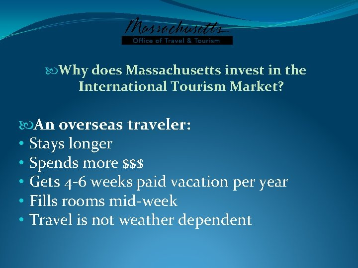 Why does Massachusetts invest in the International Tourism Market? An overseas traveler: •