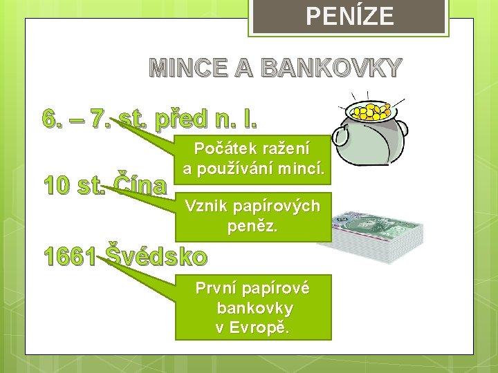 PENÍZE MINCE A BANKOVKY 6. – 7. st. před n. l. 10 st. Čína