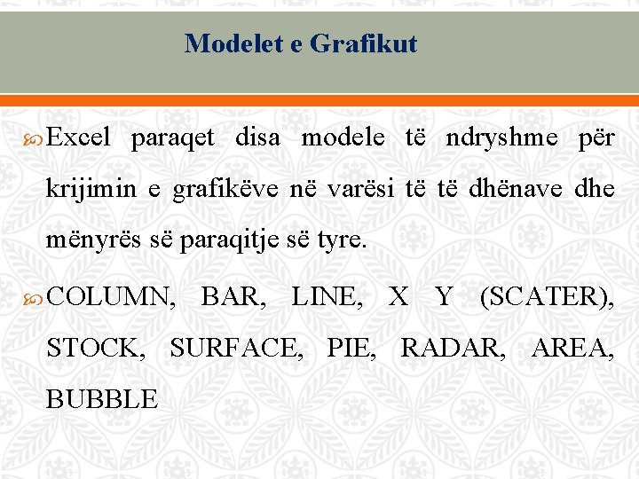 Modelet e Grafikut Excel paraqet disa modele të ndryshme për krijimin e grafikëve në