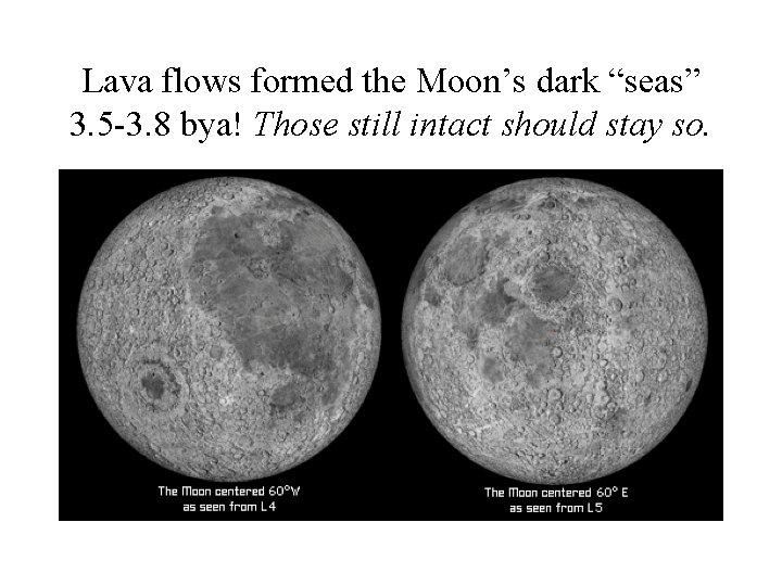 "Lava flows formed the Moon's dark ""seas"" 3. 5 -3. 8 bya! Those still"
