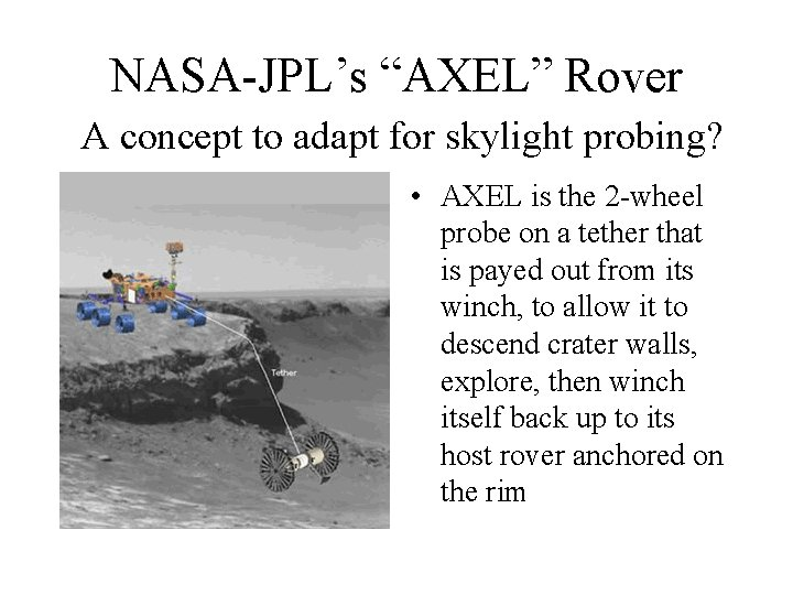 """NASA-JPL's """"AXEL"""" Rover A concept to adapt for skylight probing? • AXEL is the"""