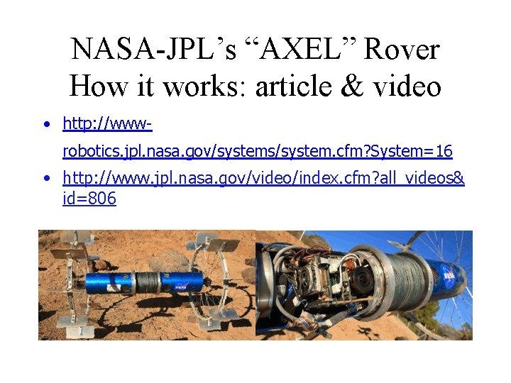 """NASA-JPL's """"AXEL"""" Rover How it works: article & video • http: //wwwrobotics. jpl. nasa."""