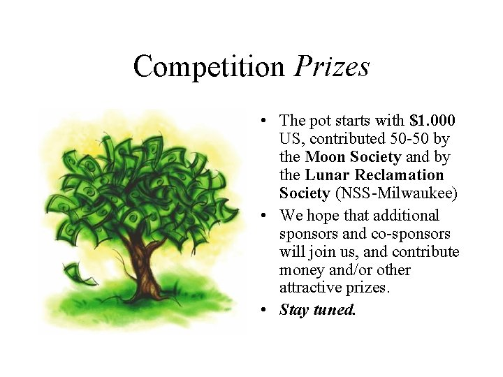 Competition Prizes • The pot starts with $1. 000 US, contributed 50 -50 by