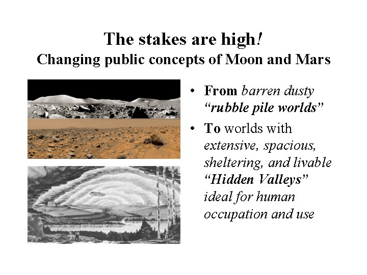 The stakes are high! Changing public concepts of Moon and Mars • From barren
