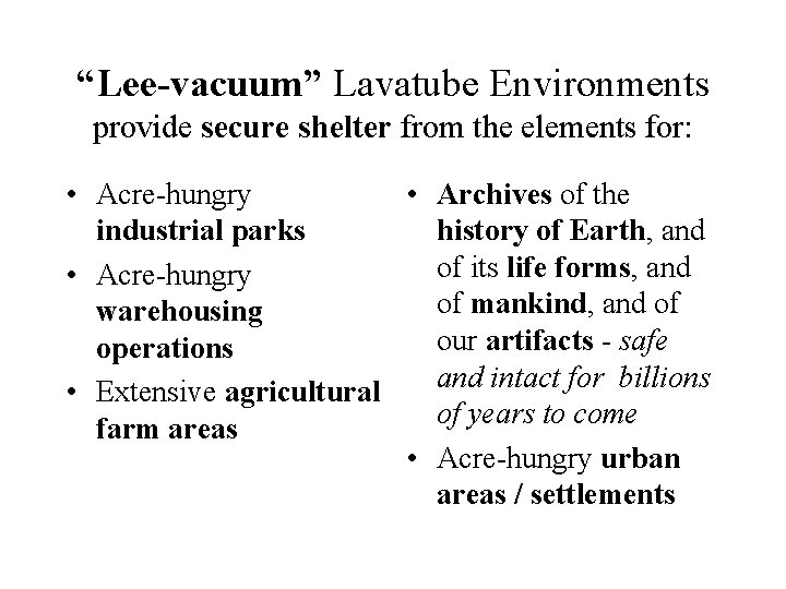 """""""Lee-vacuum"""" Lavatube Environments provide secure shelter from the elements for: • Acre-hungry • Archives"""