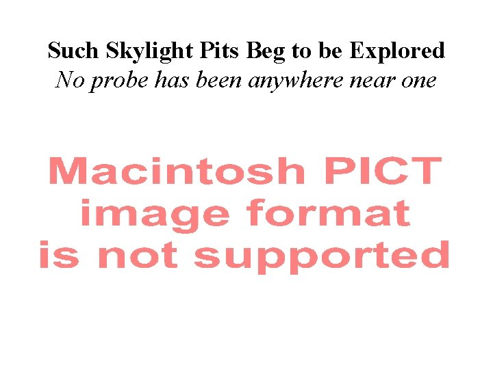 Such Skylight Pits Beg to be Explored No probe has been anywhere near one