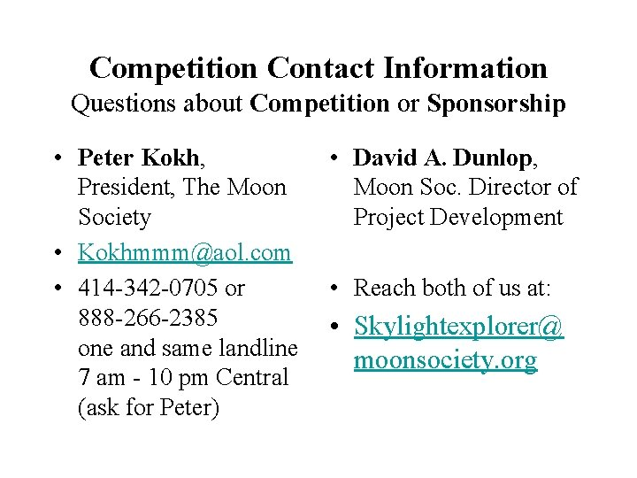 Competition Contact Information Questions about Competition or Sponsorship • Peter Kokh, President, The Moon