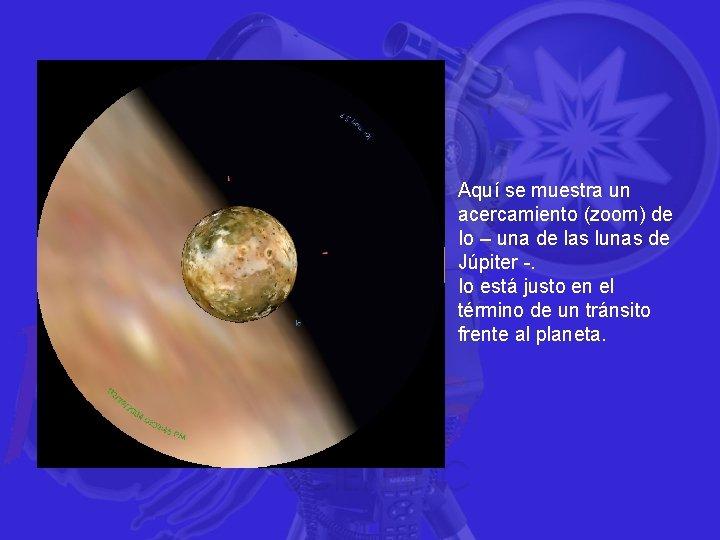 Aquí se muestra un acercamiento (zoom) de Io – una de las lunas de