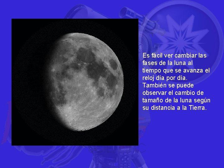 Es fácil ver cambiar las fases de la luna al tiempo que se avanza