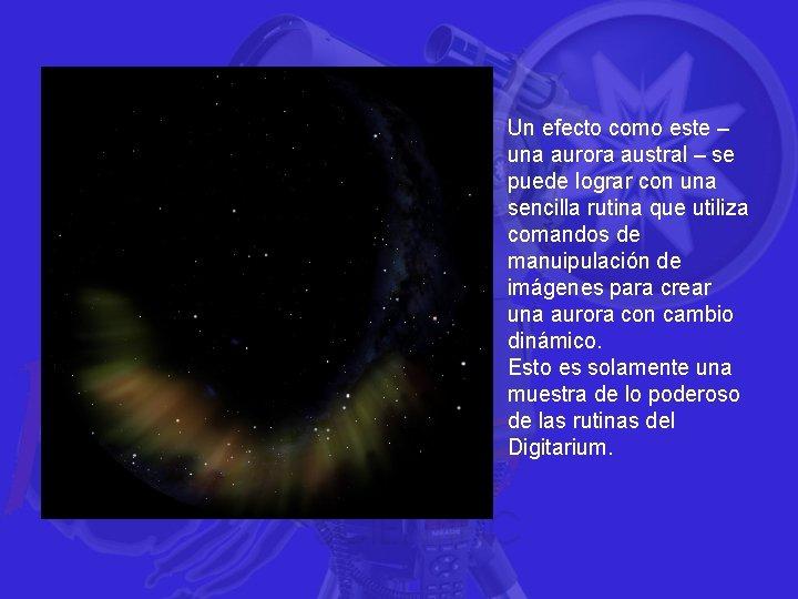Un efecto como este – una aurora austral – se puede lograr con una