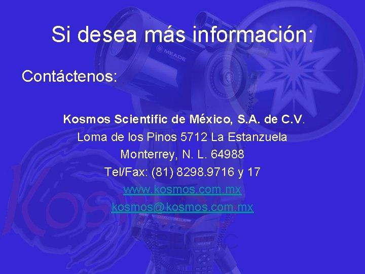 Si desea más información: Contáctenos: Kosmos Scientific de México, S. A. de C. V.