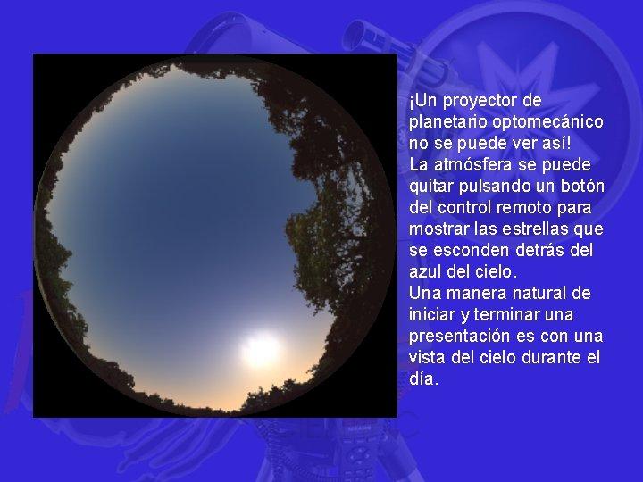 ¡Un proyector de planetario optomecánico no se puede ver así! La atmósfera se puede