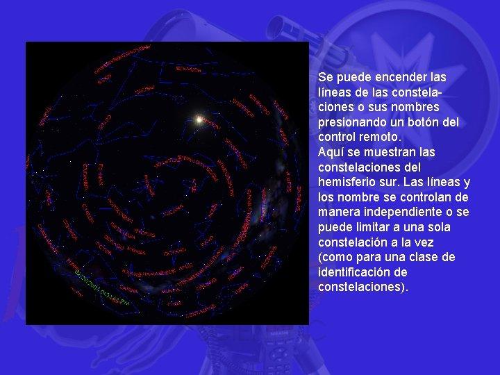 Se puede encender las líneas de las constelaciones o sus nombres presionando un botón
