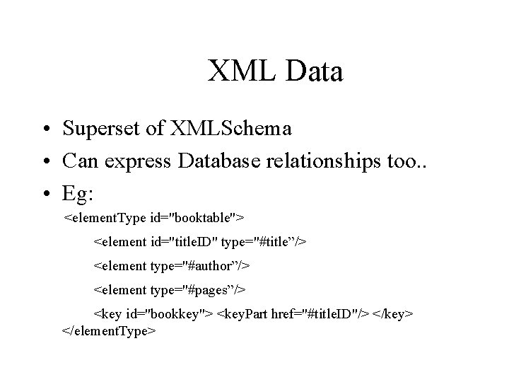 XML Data • Superset of XMLSchema • Can express Database relationships too. . •