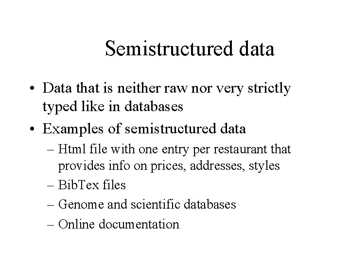 Semistructured data • Data that is neither raw nor very strictly typed like in