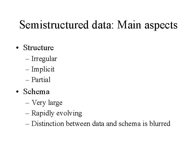 Semistructured data: Main aspects • Structure – Irregular – Implicit – Partial • Schema