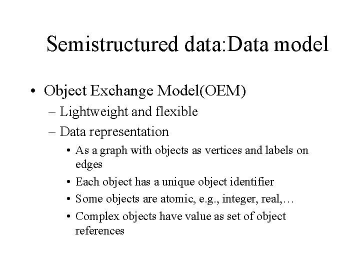 Semistructured data: Data model • Object Exchange Model(OEM) – Lightweight and flexible – Data